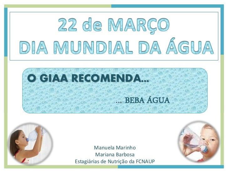 O GIAA RECOMENDA…                      … BEBA ÁGUA               Manuela Marinho               Mariana Barbosa      Estagi...