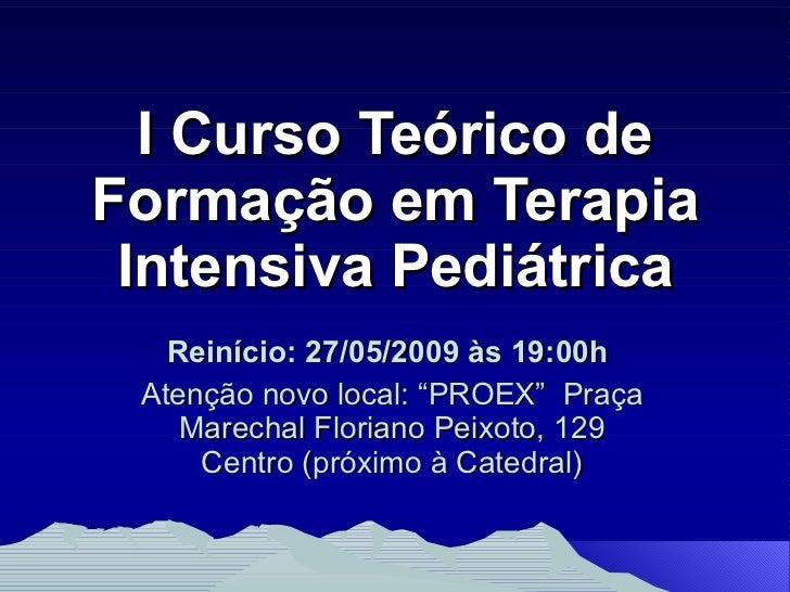 """I Curso Teórico de Formação em Terapia Intensiva Pediátrica Reinício: 27/05/2009 às 19:00h   Atenção novo local: """"PROEX""""  ..."""