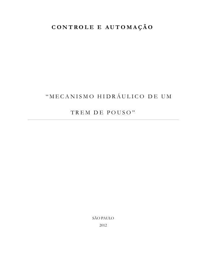 """CONTROLE E AUTOMAÇÃO""""MECANISMO HIDRÁULICO DE UM     TREM DE POUSO""""          SÃO PAULO            2012"""