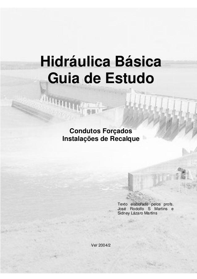 Hidráulica Básica Guia de Estudo Condutos Forçados Instalações de Recalque Texto elaborado pelos profs. José Rodolfo S Mar...