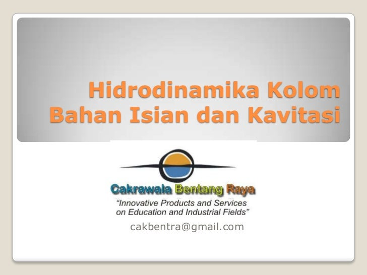 Hidrodinamika KolomBahan Isian dan Kavitasi      cakbentra@gmail.com
