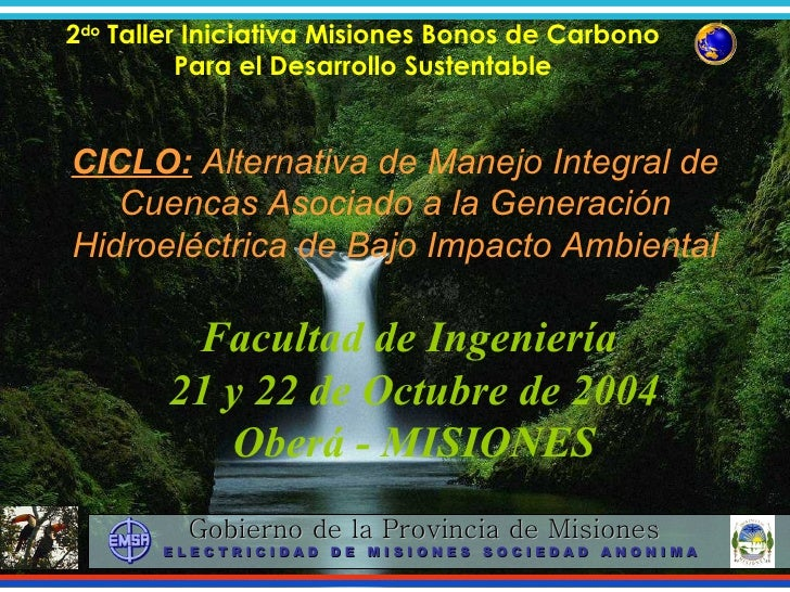 Facultad de Ingeniería  21 y 22 de Octubre de 2004 Oberá - MISIONES CICLO:  Alternativa de Manejo Integral de Cuencas Asoc...
