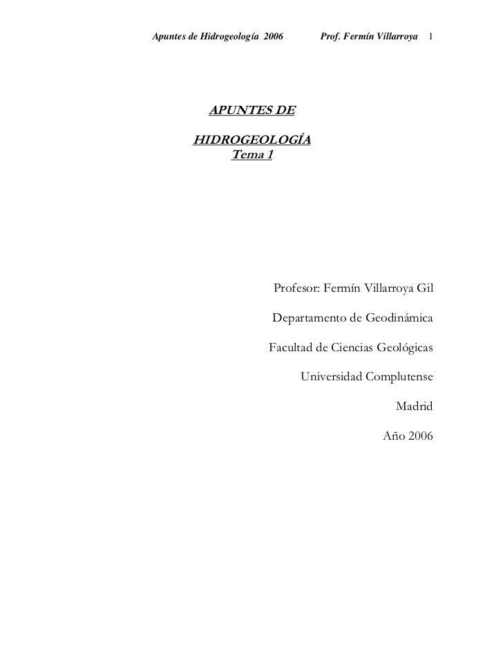 Apuntes de Hidrogeología 2006      Prof. Fermín Villarroya 1            APUNTES DE        HIDROGEOLOGÍA            Tema 1 ...