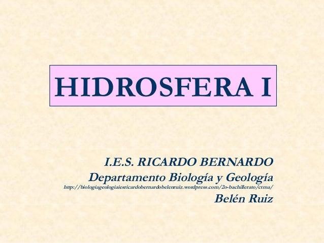 HIDROSFERA I           I.E.S. RICARDO BERNARDO         Departamento Biología y Geologíahttp://biologiageologiaiesricardobe...