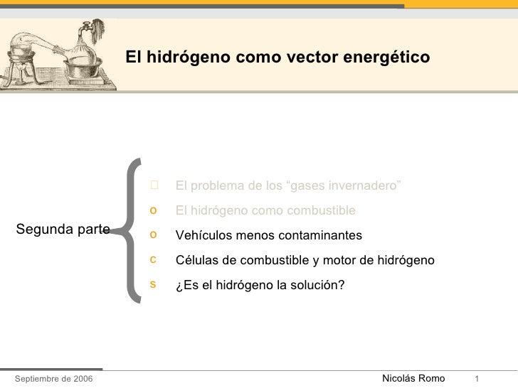 "<ul><li>El problema de los ""gases invernadero"" </li></ul><ul><li>El hidrógeno como combustible   </li></ul><ul><li>Vehícul..."
