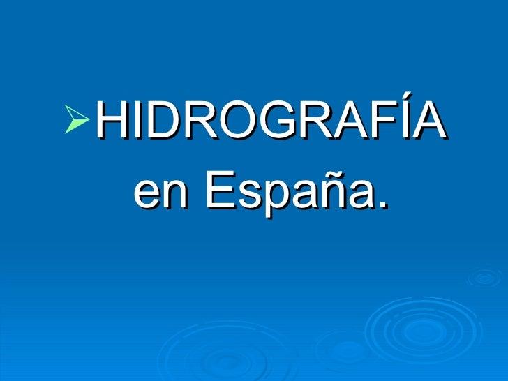 <ul><li>HIDROGRAFÍA </li></ul><ul><li>en España. </li></ul>
