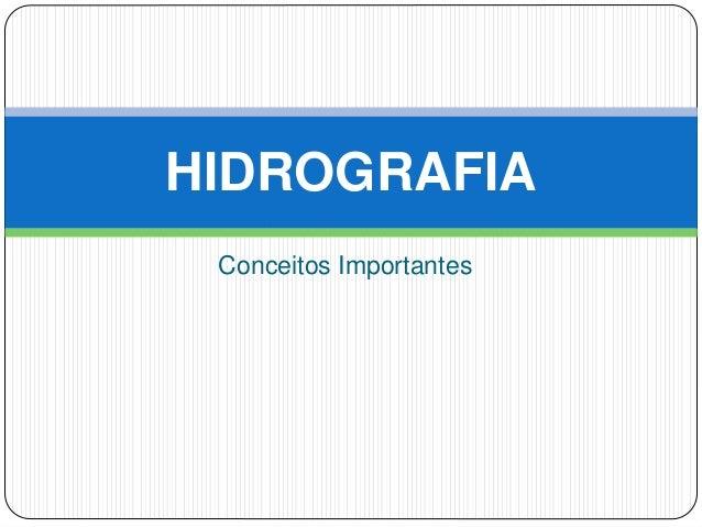 Conceitos ImportantesHIDROGRAFIA