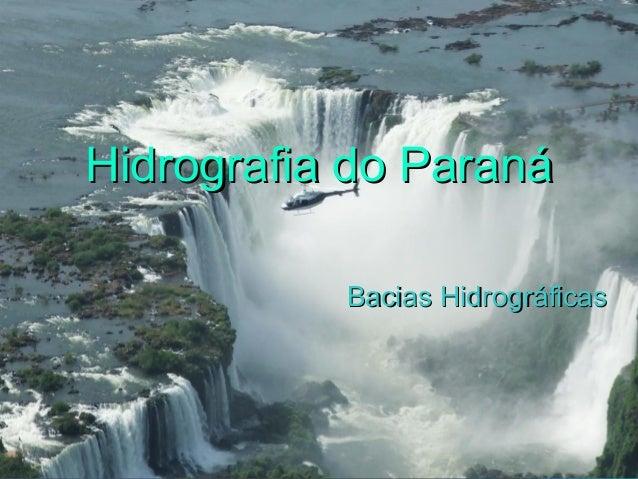 Hidrografia do ParanáHidrografia do Paraná Bacias HidrográficasBacias Hidrográficas