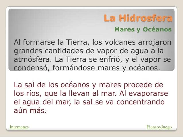 La Hidrosfera Mares y Océanos Al formarse la Tierra, los volcanes arrojaron grandes cantidades de vapor de agua a la atmós...