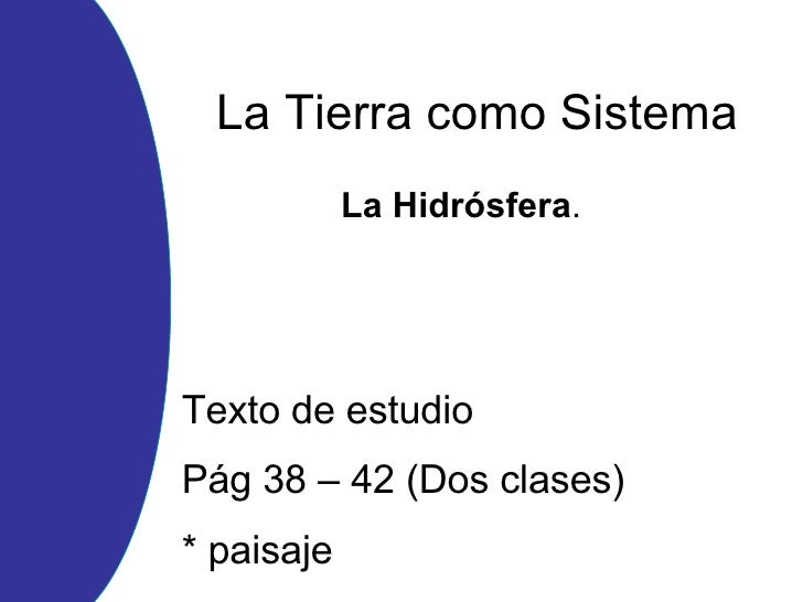 La Tierra como Sistema La Hidrósfera . Texto de estudio Pág 38 – 42 (Dos clases) * paisaje