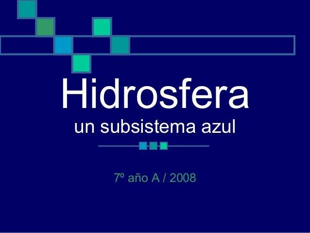 Hidrosfera un subsistema azul 7º año A / 2008