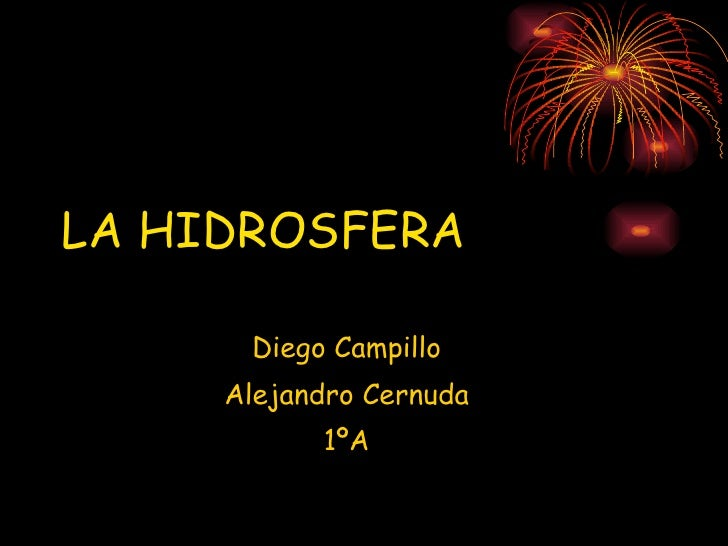 LA HIDROSFERA Diego Campillo Alejandro Cernuda 1ºA