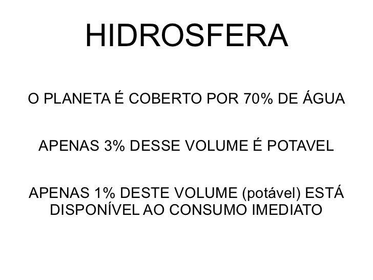 <ul>HIDROSFERA </ul><ul><li>O PLANETA É COBERTO POR 70% DE ÁGUA