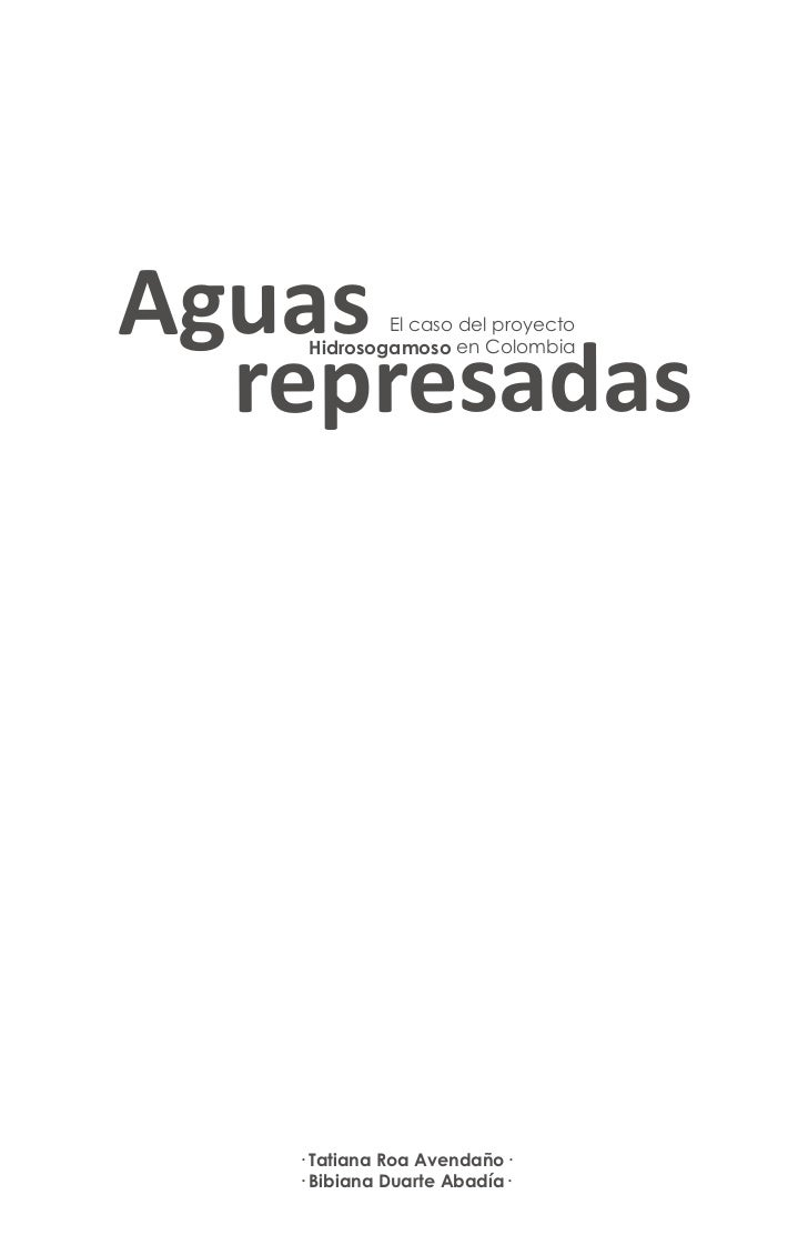 Aguas       El caso del proyecto    Hidrosogamoso en Colombia  represadas   · Tatiana Roa Avendaño·   · Bibiana Duarte Aba...