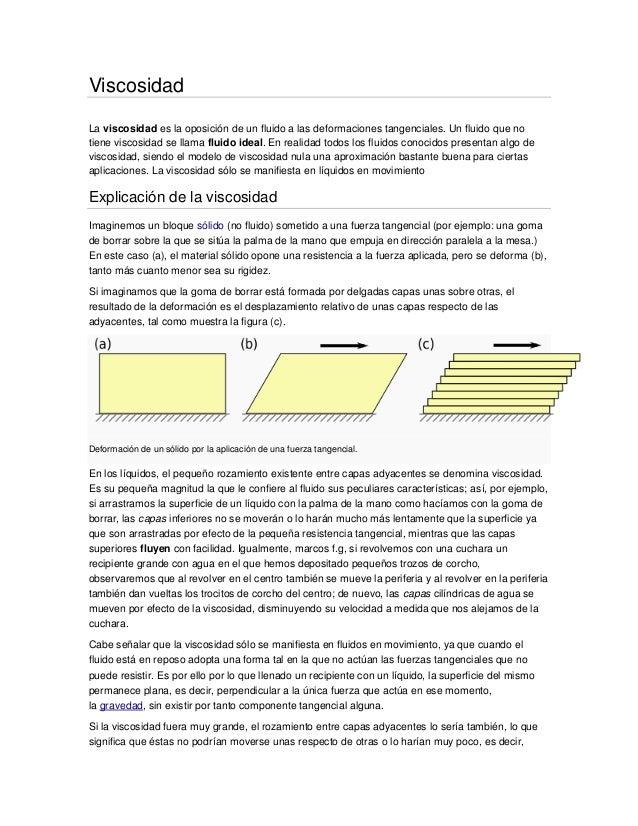 ViscosidadLa viscosidad es la oposición de un fluido a las deformaciones tangenciales. Un fluido que notiene viscosidad se...