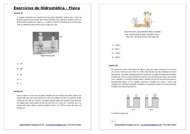Exercícios de Hidrostática - FísicaQuestão 01)    A imagem representa um experimento de prensa hidráulica. Sabe-se que a á...