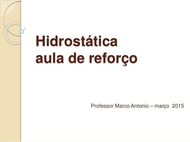 Hidrostática aula de reforço Professor Marco Antonio – março 2015