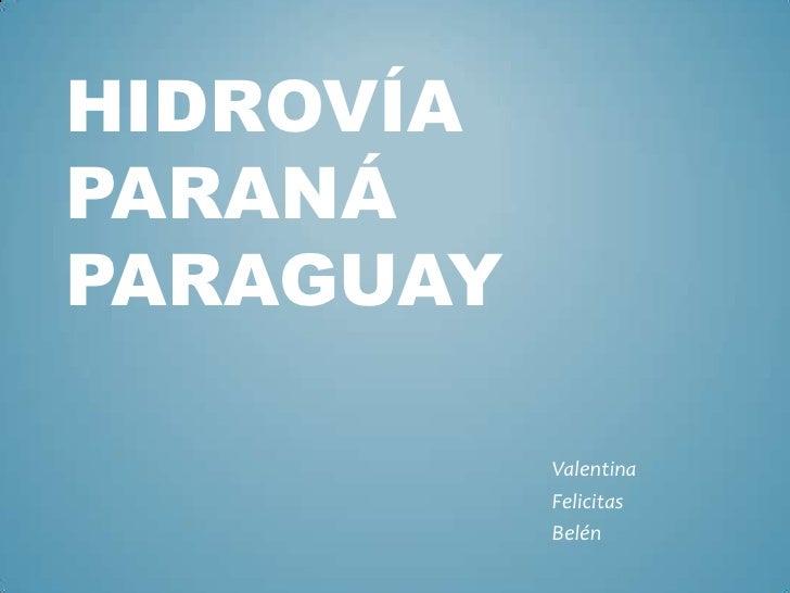 Hidrovía Paraná Paraguay <br />Valentina <br />Felicitas<br />Belén<br />