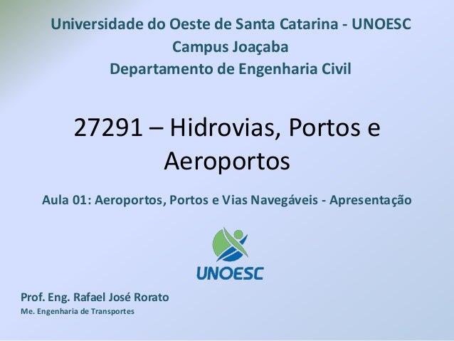 27291 – Hidrovias, Portos e Aeroportos Aula 01: Aeroportos, Portos e Vias Navegáveis - Apresentação Prof. Eng. Rafael José...