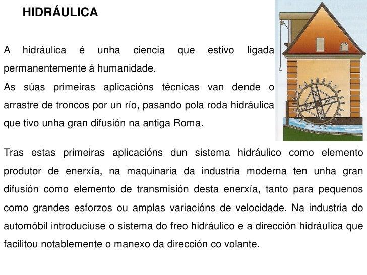 HIDRÁULICA   A   hidráulica   é   unha   ciencia   que     estivo   ligada permanentemente á humanidade. As súas primeiras...