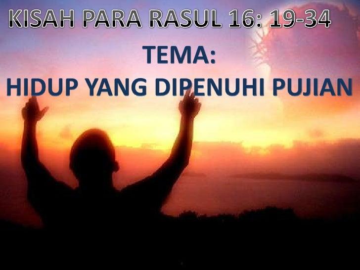 KISAH PARA RASUL 16: 19-34<br />TEMA:<br />HIDUP YANG DIPENUHI PUJIAN<br />