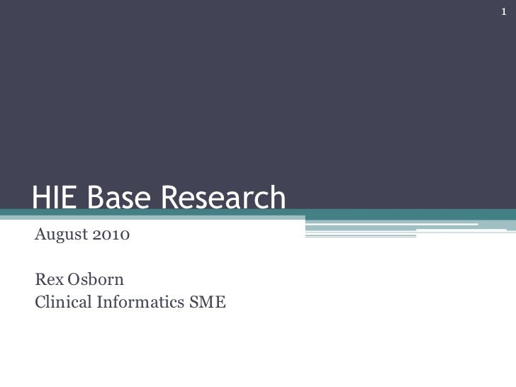 1HIE Base ResearchAugust 2010Rex OsbornClinical Informatics SME