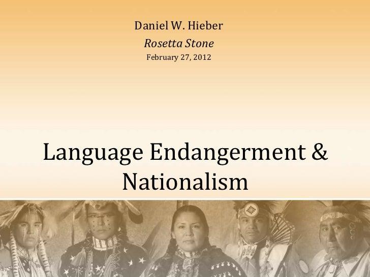 Daniel W. Hieber        Rosetta Stone         February 27, 2012Language Endangerment &      Nationalism