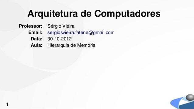 Arquitetura de Computadores    Professor:   Sérgio Vieira        Email:   sergiosvieira.fatene@gmail.com         Data:   3...