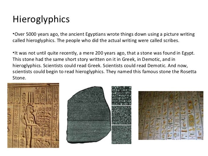 Hieroglyphics•Over 5000 years ago, the ancient Egyptians wrote things down using a picture writingcalled hieroglyphics. Th...