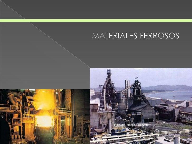 MATERIALES FERROSOS<br />Prof. Ing. Roberto Bozzolo<br />