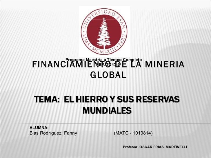 FINANCIAMIENTO DE LA MINERIA GLOBAL Programa Maestría a Tiempo Completo MBA TC47-2 ALUMNA: Blas Rodríguez, Fanny (MATC - 1...