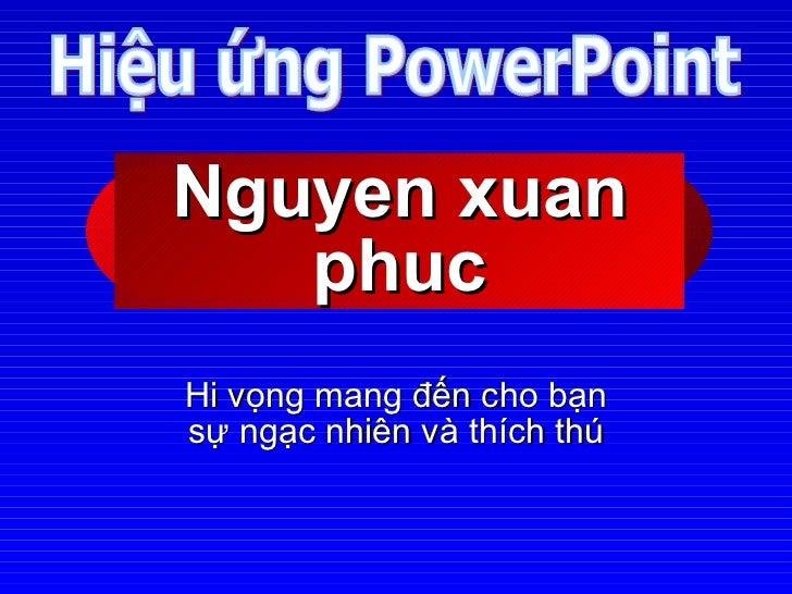Nguyen xuan phuc Hi vọng mang đến cho bạn sự ngạc nhiên và thích thú Hiệu ứng PowerPoint