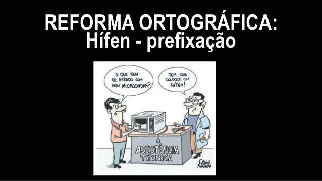REFORMA ORTOGRÁFICA: Hífen - prefixação