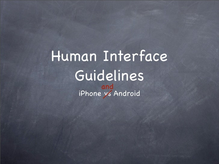 Human Interface  Guidelines         and   iPhone vs Android