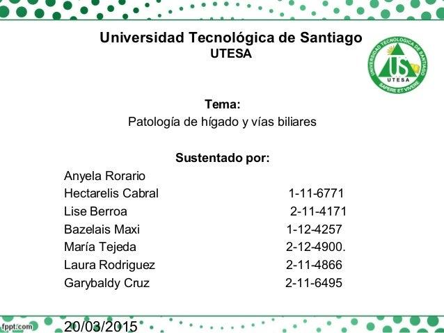 Universidad Tecnológica de Santiago UTESA Tema: Patología de hígado y vías biliares Sustentado por: Anyela Rorario Hectare...
