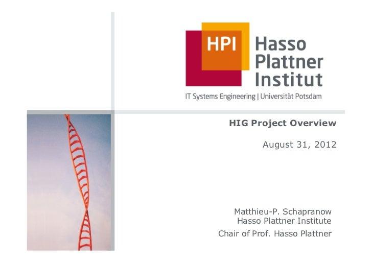 HIG Project Overview           August 31, 2012    Matthieu-P. Schapranow    Hasso Plattner InstituteChair of Prof. Hasso P...