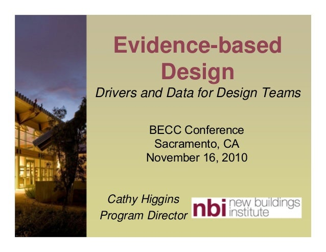 Evidence-based Design Drivers and Data for Design Teams BECC Conference Sacramento, CA November 16, 2010  Cathy Higgins Pr...