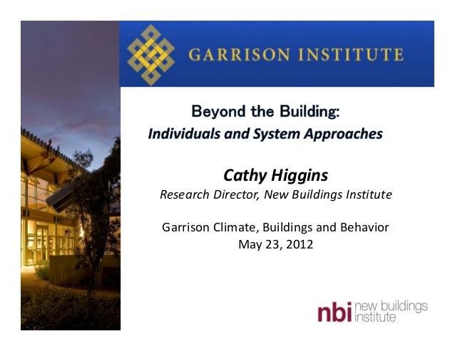 CathyHigginsResearchDirector,NewBuildingsInstituteGarrisonClimate,BuildingsandBehaviorMay23,2012
