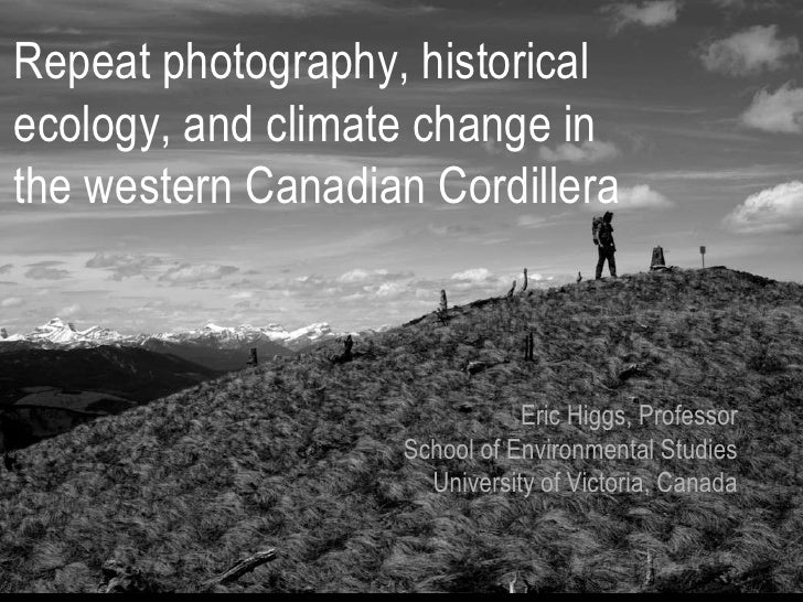 Repeat photography, historicalecology, and climate change inthe western Canadian Cordillera                              E...