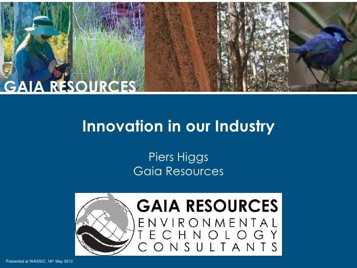GAIA RESOURCES                                     Innovation in our Industry                                             ...