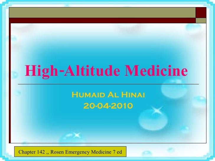 High-Altitude Medicine   Humaid Al Hinai 20-04-2010 Chapter 142 ,, Rosen Emergency Medicine 7 ed