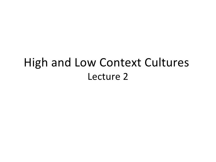 High and Low Context Cultures  Lecture 2