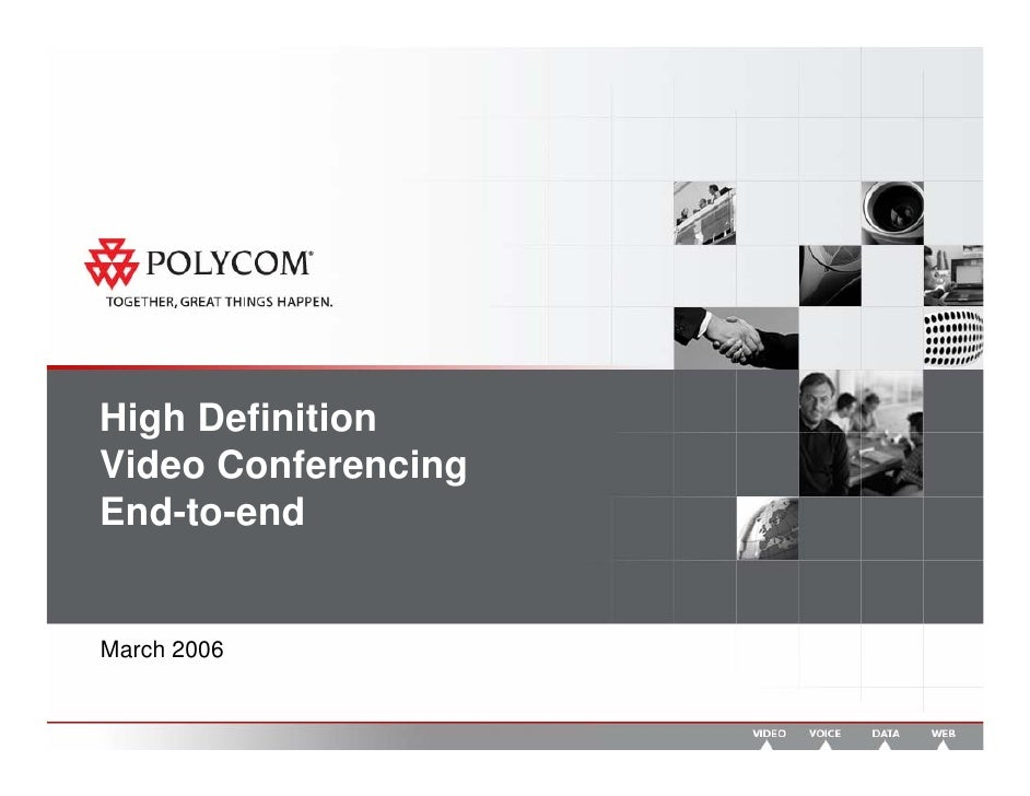 High Definition Video Conferencing End-to-end   March 2006