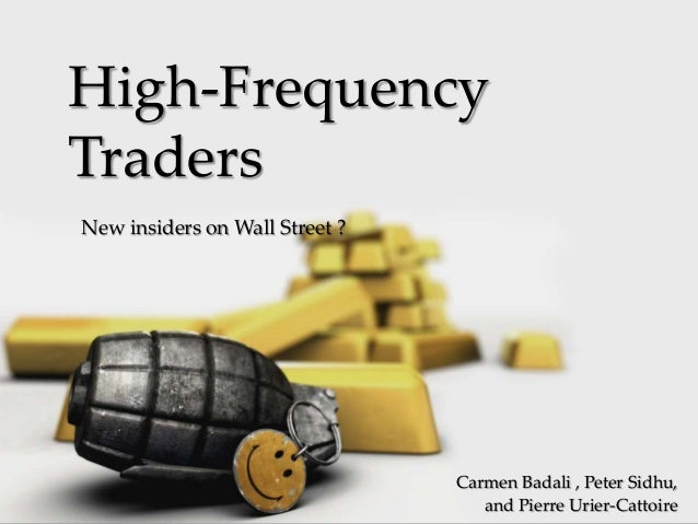 High-FrequencyTradersNew insiders on Wall Street ?      {                                Carmen Badali , Peter Sidhu,     ...
