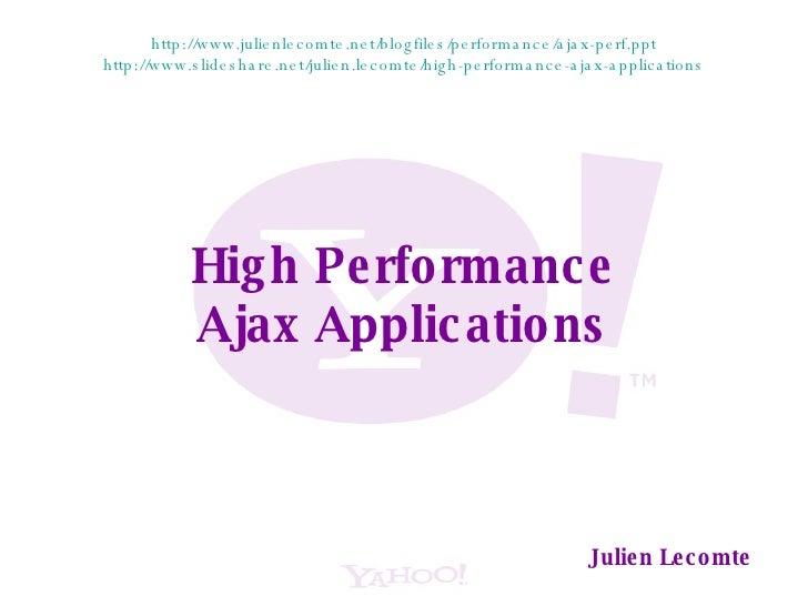 High Performance Ajax Applications Julien Lecomte http://www.julienlecomte.net/blogfiles/performance/ajax-perf.ppt http://...
