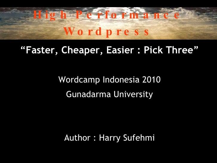 "High Performance Wordpress <ul><li>"" Faster, Cheaper, Easier : Pick Three"" </li></ul><ul><li>Wordcamp Indonesia 2010 </li>..."