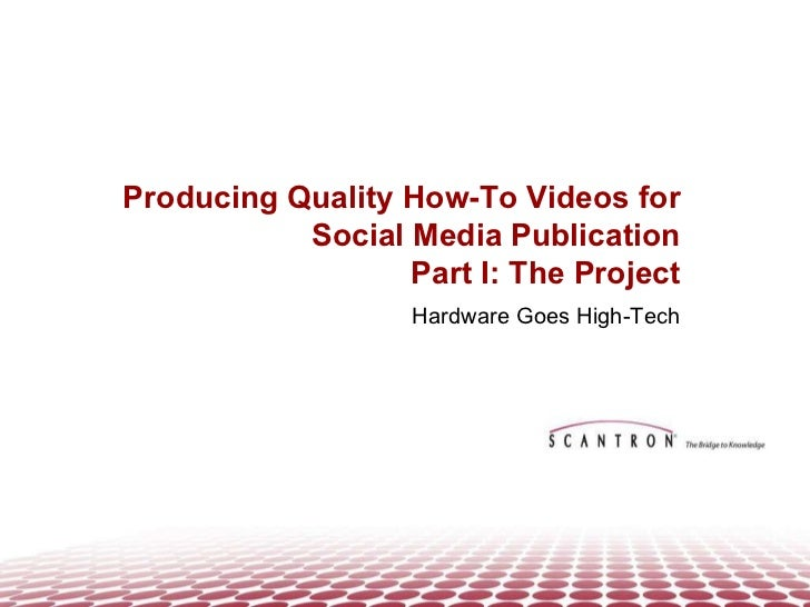 Producing Quality How-To Videos for Social Media Publication Part I: The Project Hardware Goes High-Tech