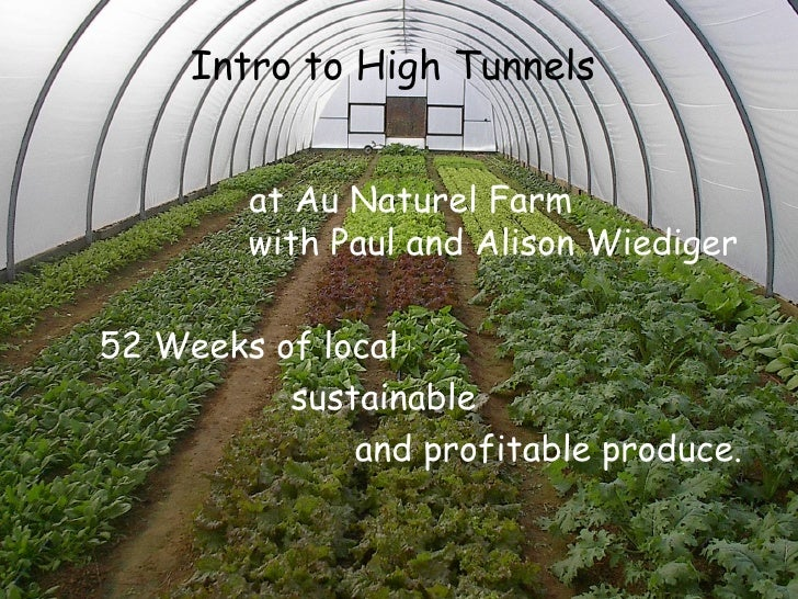 Intro to High Tunnels    at Au Naturel Farm    with Paul and Alison Wiediger 52 Weeks of local sustainable and profitable ...