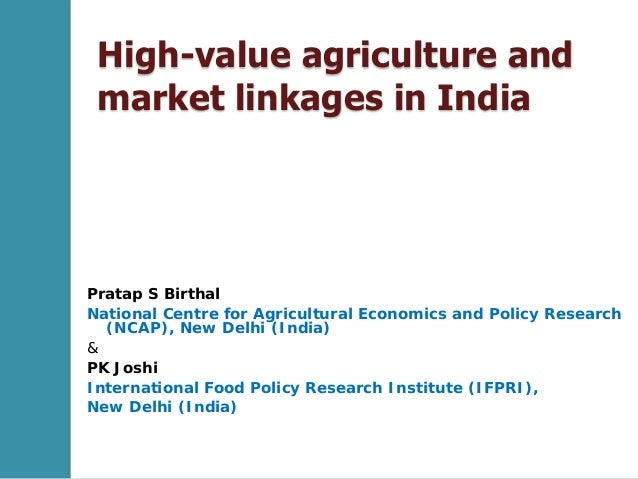 High-value agriculture and market linkages in India Pratap S Birthal National Centre for Agricultural Economics and Policy...