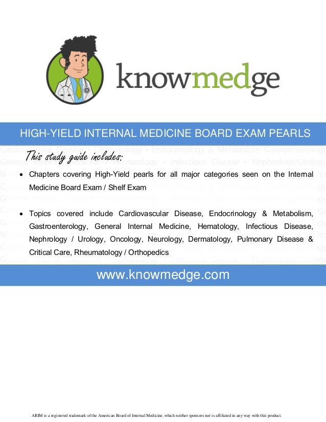 HIGH-YIELD INTERNAL MEDICINE BOARD EXAM PEARLS  This study guide includes:  Chapters covering High-Yield pearls for all m...